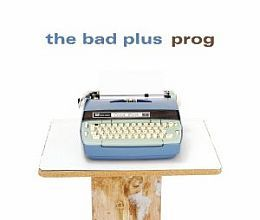 The Bad Plus – Prog