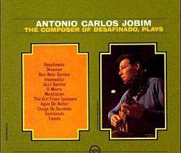 Antonio Carlos Jobim – The Composer of Desafinado Plays