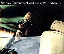 Stanley Turrentine - Don t Mess with Mister T.