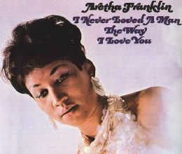 Aretha Franklin - I Never Loved a Man the Way I Love You