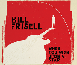 Bill Frisell - When You Wish Upon A Star