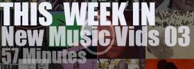 This week In New Music Vids 03