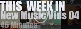 This week In New Music Vids 04