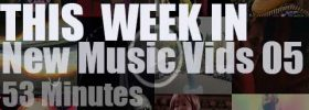 This week In New Music Vids 05