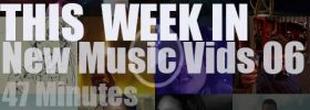 This week In New Music Vids 06