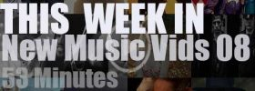 This week In New Music Vids 08