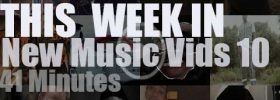 This week In New Music Vids 10