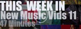 This week In New Music Vids 11