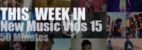 This week In New Music Vids 15